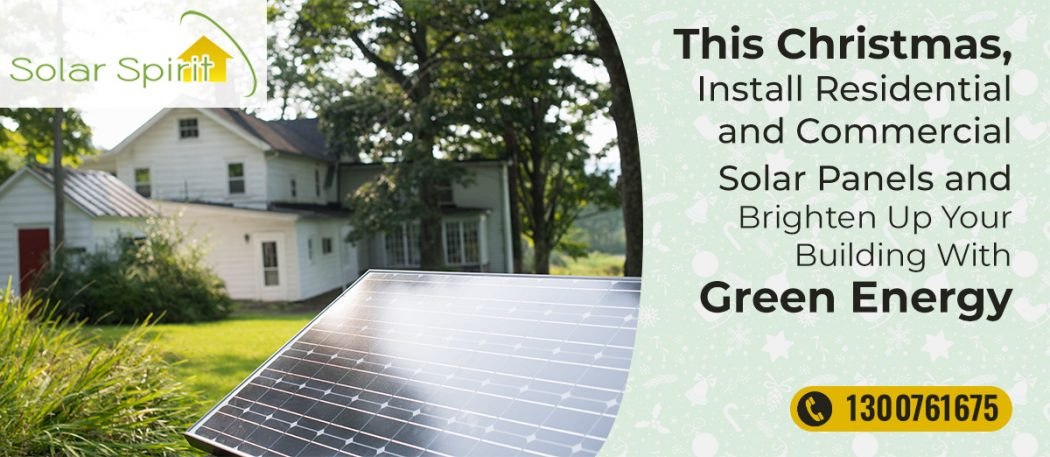 This Christmas, Install Residential and Commercial Solar Panels Australia and Brighten Up Your Building With Green Energy